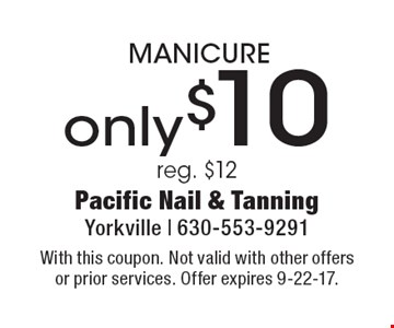 Manicure only $10. Reg. $12. With this coupon. Not valid with other offers or prior services. Offer expires 9-22-17.