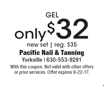 Gel only $32. New set. Reg. $35. With this coupon. Not valid with other offers or prior services. Offer expires 9-22-17.