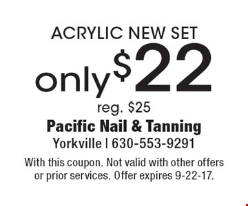 Acrylic new set only $22. Reg. $25. With this coupon. Not valid with other offers or prior services. Offer expires 9-22-17.