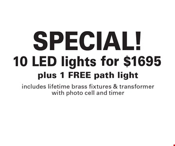 SPECIAL! 10 LED lights for $1695, plus 1 free path light. Includes lifetime brass fixtures & transformer with photo cell and timer. 2-10-17.