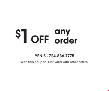 $1 Off any order. With this coupon. Not valid with other offers.