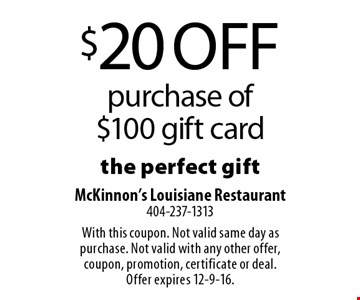 $20 off purchase of $100 gift card. The perfect gift! With this coupon. Not valid same day as purchase. Not valid with any other offer, coupon, promotion, certificate or deal. Offer expires 12-9-16.