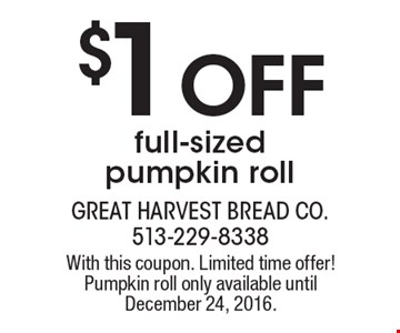 $1 off full-sized pumpkin roll. With this coupon. Limited time offer! Pumpkin roll only available until December 24, 2016.