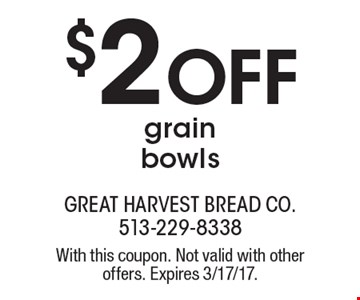 $2 OFF grain bowls. With this coupon. Not valid with other offers. Expires 3/17/17.