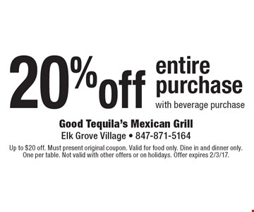 20%off entirepurchase with beverage purchase. Up to $20 off. Must present original coupon. Valid for food only. Dine in and dinner only. One per table. Not valid with other offers or on holidays. Offer expires 2/3/17.