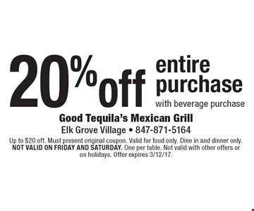 20%off entirepurchase with beverage purchase. Up to $20 off. Must present original coupon. Valid for food only. Dine in and dinner only. Not valid on friday and saturday. One per table. Not valid with other offers or on holidays. Offer expires 3/12/17.