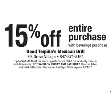 15% off entire purchase with beverage purchase. Up to $20 off. Must present original coupon. Valid for food only. Dine in and dinner only. Not valid on Friday and Saturday. One per table. Not valid with other offers or on holidays. Offer expires 4/21/17.