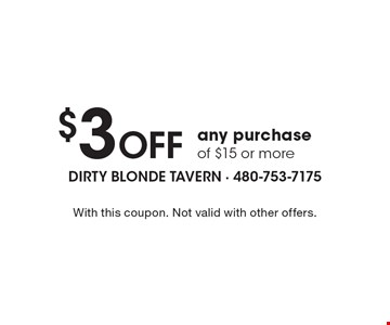 $3 Off any purchase of $15 or more. With this coupon. Not valid with other offers.