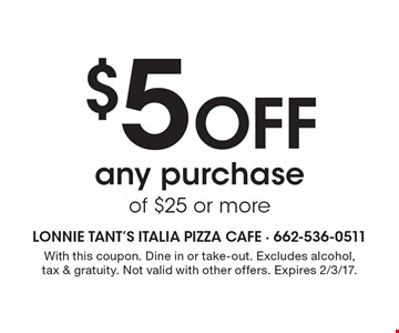 $5 Off any purchase of $25 or more. With this coupon. Dine in or take-out. Excludes alcohol, tax & gratuity. Not valid with other offers. Expires 2/3/17.