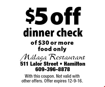 $5 off dinner check of $30 or more. Food only. With this coupon. Not valid with other offers. Offer expires 12-9-16.