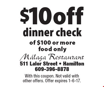 $10 off dinner check of $100 or more, food only. With this coupon. Not valid with other offers. Offer expires 1-6-17.