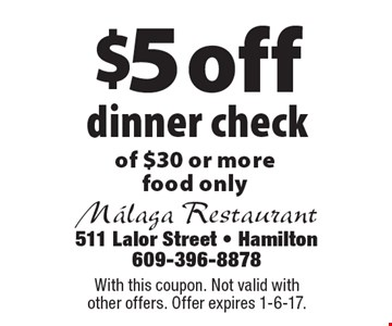 $5 off dinner check of $30 or more, food only. With this coupon. Not valid with other offers. Offer expires 1-6-17.