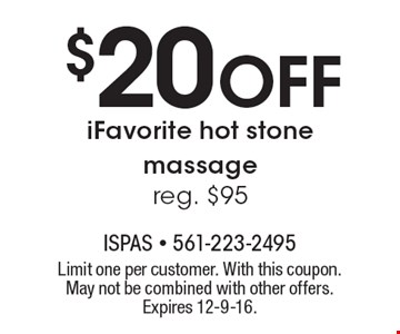 $20 off iFavorite hot stone massage. Reg. $95. Limit one per customer. With this coupon. May not be combined with other offers. Expires 12-9-16.