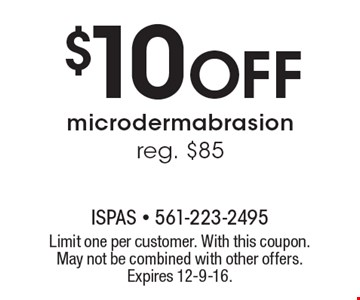 $10 Off microdermabrasion. Reg. $85. Limit one per customer. With this coupon. May not be combined with other offers. Expires 12-9-16.