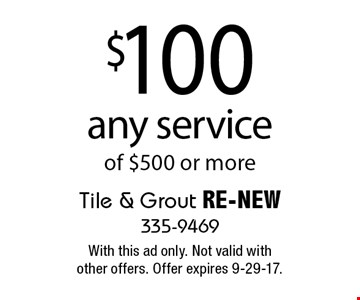 $100 off any service of $500 or more. With this ad only. Not valid with other offers. Offer expires 9-29-17.