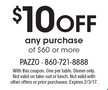 $10 Off any purchase of $60 or more. With this coupon. One per table. Dinner only. Not valid on take-out or lunch. Not valid with other offers or prior purchases. Expires 2/3/17.