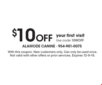 $10 Off your first visit. Use code 10WOFF. With this coupon. New customers only. Can only be used once. Not valid with other offers or prior services. Expires 12-9-16.