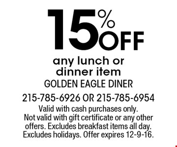 15% Off any lunch or dinner item. Valid with cash purchases only. Not valid with gift certificate or any other offers. Excludes breakfast items all day. Excludes holidays. Offer expires 12-9-16.