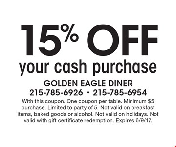 15% off your cash purchase. With this coupon. One coupon per table. Minimum $5 purchase. Limited to party of 5. Not valid on breakfast items, baked goods or alcohol. Not valid on holidays. Not valid with gift certificate redemption. Expires 6/9/17.