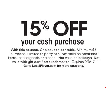 15% off your cash purchase. With this coupon. One coupon per table. Minimum $5 purchase. Limited to party of 5. Not valid on breakfast items, baked goods or alcohol. Not valid on holidays. Not valid with gift certificate redemption. Expires 9/8/17. Go to LocalFlavor.com for more coupons.