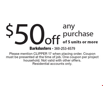 $50 off any purchase of 5 units or more. Please mention CLIPPER 17 when placing order. Coupon must be presented at the time of job. One coupon per project household. Not valid with other offers.Residential accounts only.