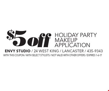 $5 off HOLIDAY PARTY MAKEUP application. With this coupon / WITH SELECT STYLISTS / not valid with other offers / expires 1-6-17