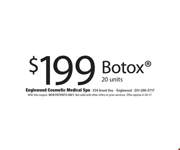 $199 Botox 20 units. With this coupon. New patients only. Not valid with other offers or prior services. Offer expires 4-30-17.
