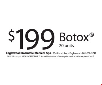 $199 Botox 20 units. With this coupon. New patients only. Not valid with other offers or prior services. Offer expires 6-30-17.