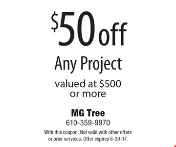 $50 off Any Project valued at $500 or more. With this coupon. Not valid with other offers or prior services. Offer expires 6-30-17.
