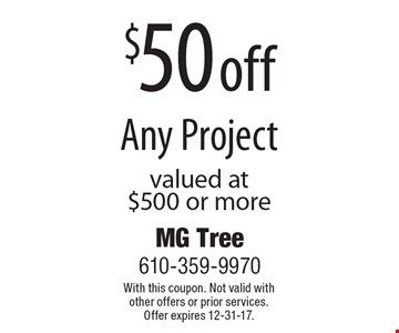 $50 off Any Project valued at $500 or more. With this coupon. Not valid with other offers or prior services. Offer expires 12-31-17.