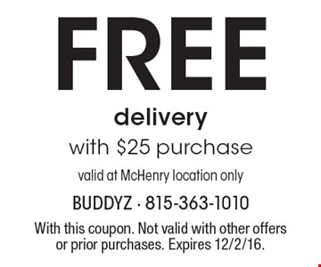 Free delivery with $25 purchase. Valid at McHenry location only. With this coupon. Not valid with other offers or prior purchases. Expires 12/2/16.