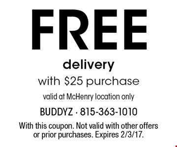 FREE deliverywith $25 purchasevalid at McHenry location only. With this coupon. Not valid with other offers or prior purchases. Expires 2/3/17.