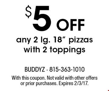 $5 OFF any 2 lg. 18