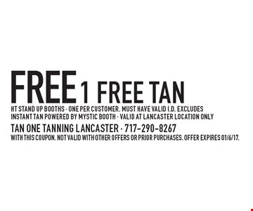 Free 1 free tan. HT stand up booths - One per customer. Must have valid I.D. Excludes instant tan powered by mystic booth - valid at Lancaster location only. With this coupon. Not valid with other offers or prior purchases. Offer expires 01/6/17.