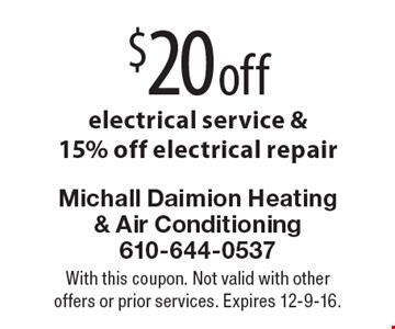 $20 off electrical service & 15% off electrical repair. With this coupon. Not valid with other offers or prior services. Expires 12-9-16.