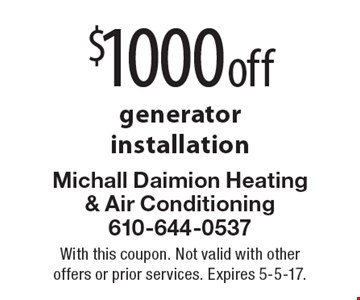$1000 off generator installation. With this coupon. Not valid with other offers or prior services. Expires 5-5-17.