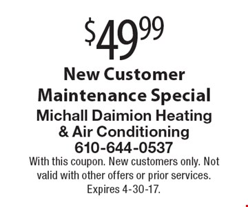 $49.99 New Customer Maintenance Special. With this coupon. New customers only. Not valid with other offers or prior services. Expires 4-30-17.