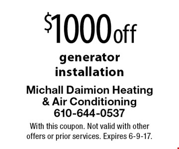 $1000 off generator installation. With this coupon. Not valid with other offers or prior services. Expires 6-9-17.
