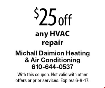 $25 off any HVACrepair. With this coupon. Not valid with other offers or prior services. Expires 6-9-17.