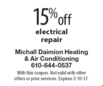 15% off electrical repair. With this coupon. Not valid with other offers or prior services. Expires 2-10-17.