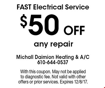 FAST Electrical Service $50 Off any repair. With this coupon. May not be applied to diagnostic fee. Not valid with other offers or prior services. Expires 12/8/17.