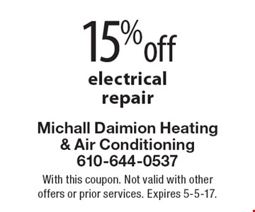 15% off electricalrepair. With this coupon. Not valid with other  offers or prior services. Expires 5-5-17.
