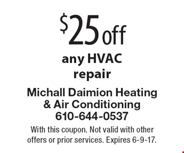 $25 off any HVAC repair. With this coupon. Not valid with other offers or prior services. Expires 6-9-17.