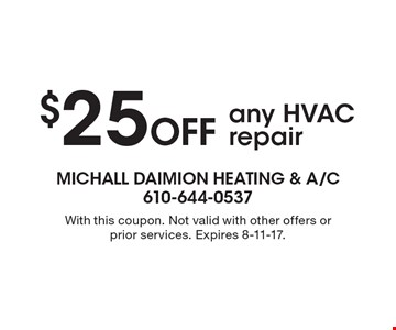 $25 Off any HVAC repair. With this coupon. Not valid with other offers or prior services. Expires 8-11-17.