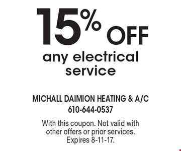 15% Off any electrical service. With this coupon. Not valid with other offers or prior services. Expires 8-11-17.