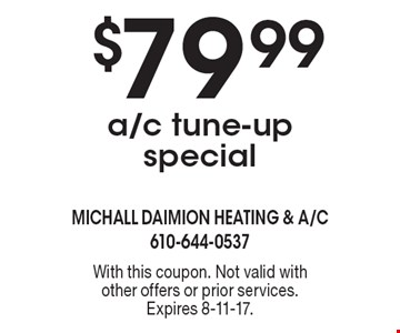$79.99 a/c tune-up special. With this coupon. Not valid with other offers or prior services. Expires 8-11-17.
