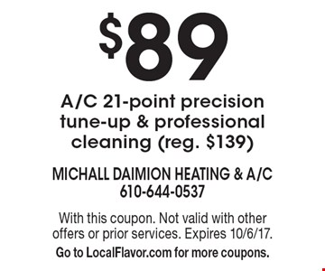$89 A/C 21-point precision tune-up & professional cleaning (reg. $139). With this coupon. Not valid with other offers or prior services. Expires 10/6/17. Go to LocalFlavor.com for more coupons.