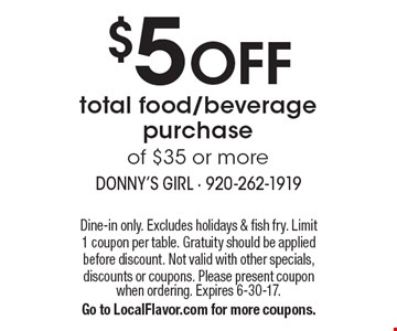$5 OFF total food/beverage purchase of $35 or more. Dine-in only. Excludes holidays & fish fry. Limit 1 coupon per table. Gratuity should be applied before discount. Not valid with other specials, discounts or coupons. Please present coupon when ordering. Expires 6-30-17. Go to LocalFlavor.com for more coupons.