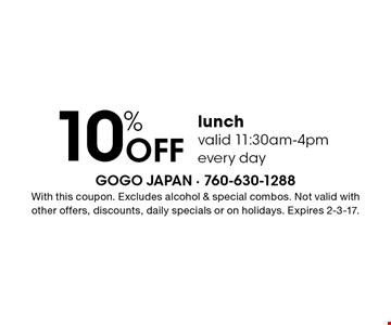 10% Off lunch valid 11:30am-4pm every day. With this coupon. Excludes alcohol & special combos. Not valid with other offers, discounts, daily specials or on holidays. Expires 2-3-17.