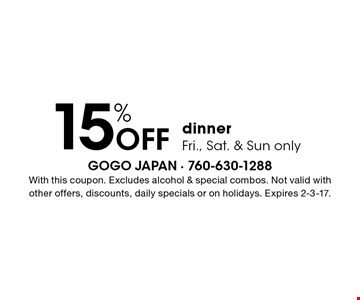15% Off dinner Fri., Sat. & Sun only. With this coupon. Excludes alcohol & special combos. Not valid with other offers, discounts, daily specials or on holidays. Expires 2-3-17.